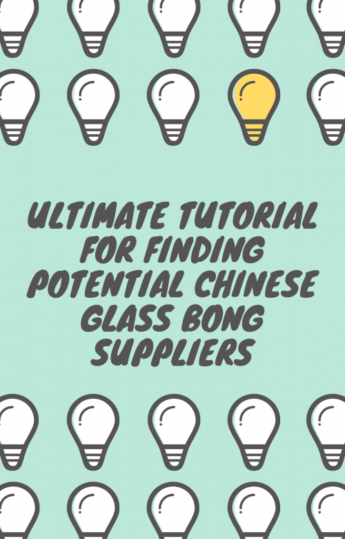 Ultimate tutorial for finding potential Chinese glass bong suppliers